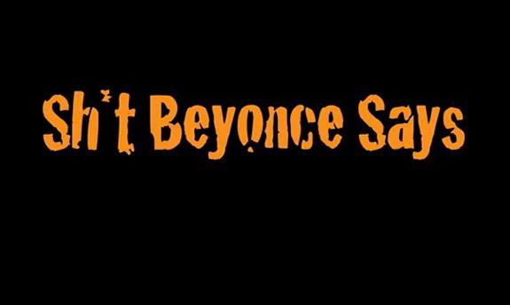 Shit Beyonce Says