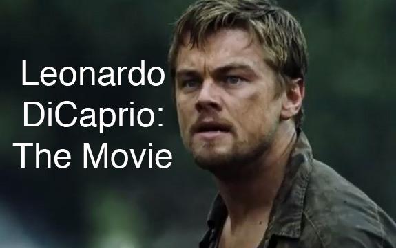 Leonardo DiCaprio The Movie