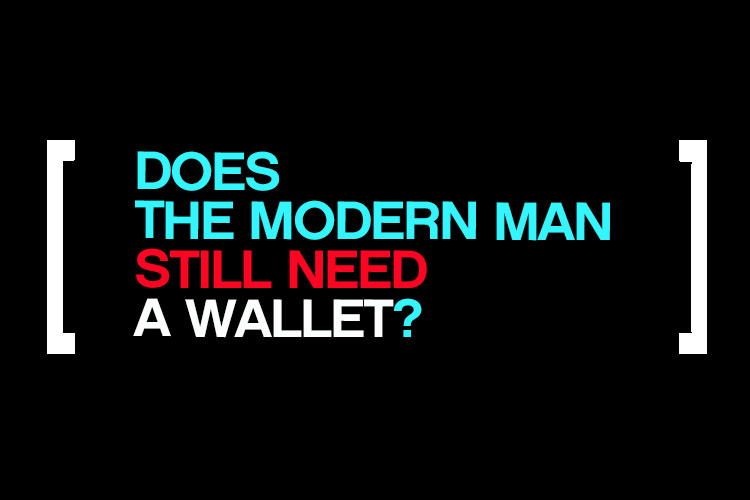 Modern Man Still Need A Wallet