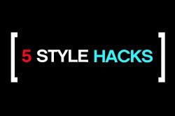 5 Style Hacks