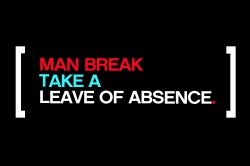 Man Break Take Leave